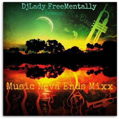 Music neva Ends special Brandnew Mixx by DjLadyFreementally