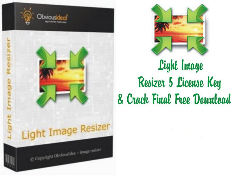 Light Image Resizer 5.1.1 Crack Full Free Download
