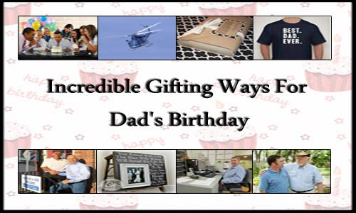 Get Online Incredible Gifting Ways For Dad's Birthday