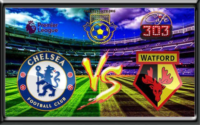 Prediksi Skor Chelsea Vs Watford 21 October 2017 | Prediksi Jitu