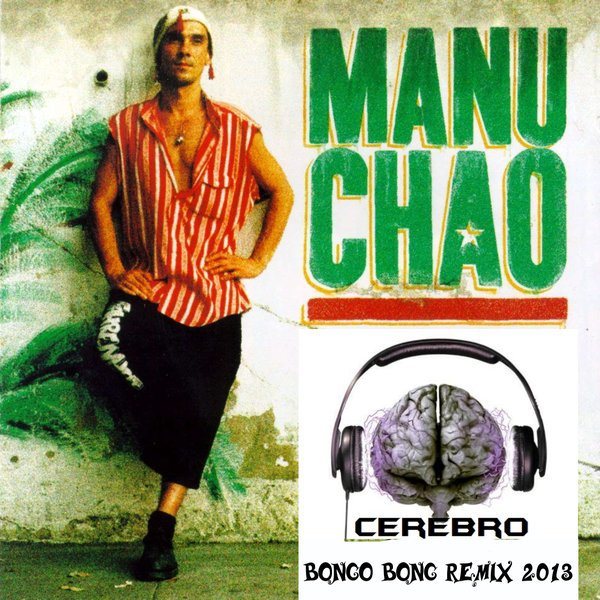 Bongo bong ( Manu chao ) Remix 2013 by Cerebro
