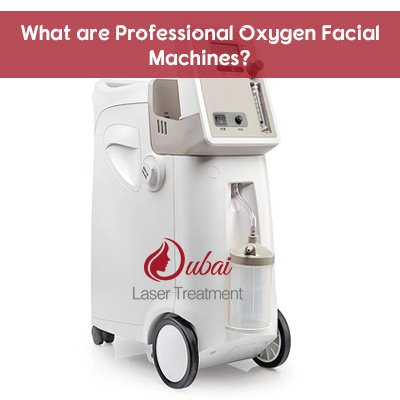 What are Professional Oxygen Facial Machines?