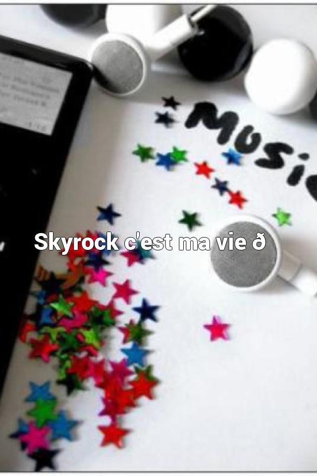 Skyrock c'est ma vie ?