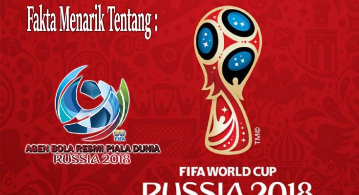 Fakta Menarik Tentang Piala Dunia 2018