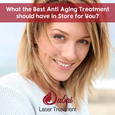 What the Best Anti Aging Treatment should have in Store for You?
