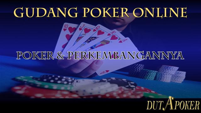 Poker Dan Sejarah Perkembangannya | Gudangpokeronline |