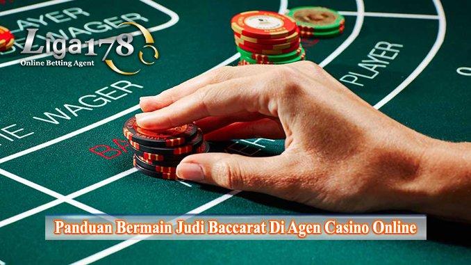 Panduan Bermain Judi Baccarat Di Agen Casino Online