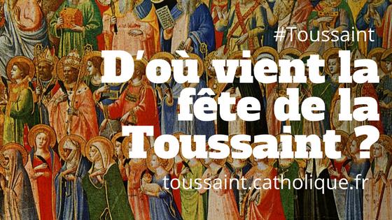 D'où vient la fête de la Toussaint que nous fêtons le 1er novembre ?