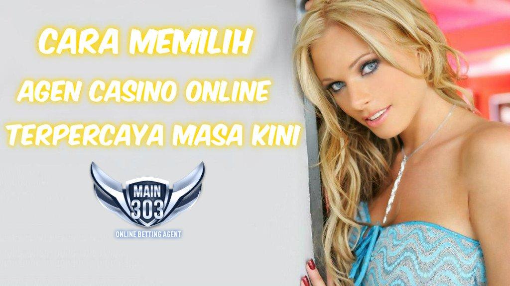 Cara Memilih Agen Casino Online Terpercaya Masa Kini