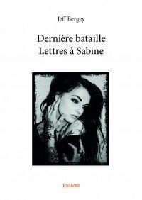 Dernière bataille – Lettres à Sabine