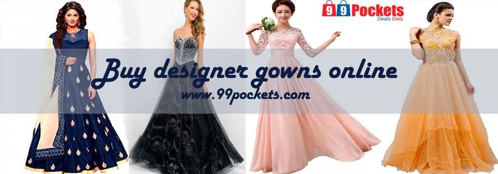 Buy designer gowns online - Shop Now || At 99pockets
