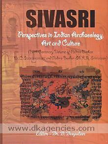 Sivasri : perspectives in Indian archaeology, art & culture : birth centenary volume of Padma Bushan Dr. C. Sivaramamurti and Padma Bushan Sh. K.R. Srinivasan /