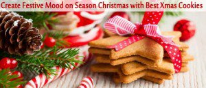 Create Festive Mood on Season Christmas with Best Xmas Cookies