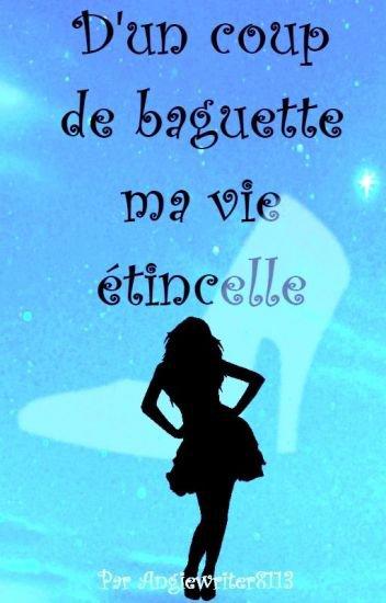 D'un coup de Baguette ma vie étincelle - de AngieWriter8113.