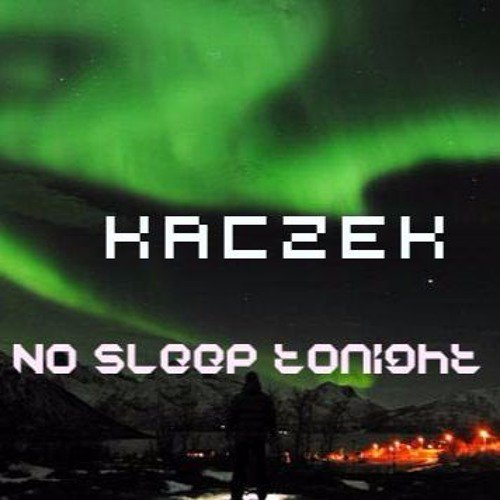 Kaczek - No Sleep Tonight