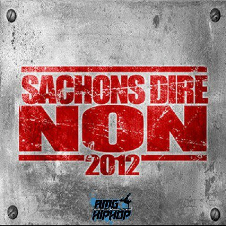 Sachons Dire Non 2012 • #RapFR | CHRONYX.be : on aime le son made in France !