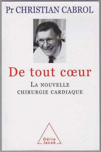 Amazon.fr - De tout coeur : La nouvelle chirurgie cardiaque - Christian Cabrol, François Poulain - Livres