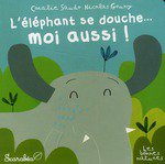 l'éléphant se douche... moi aussi!, Coralie Saudo, Nicolas Gouny, Scarabea, Activité Jeunesse 1er Age Tva 5.5 , 9782849141762 sur le site de la librairie Librairie Le Divan