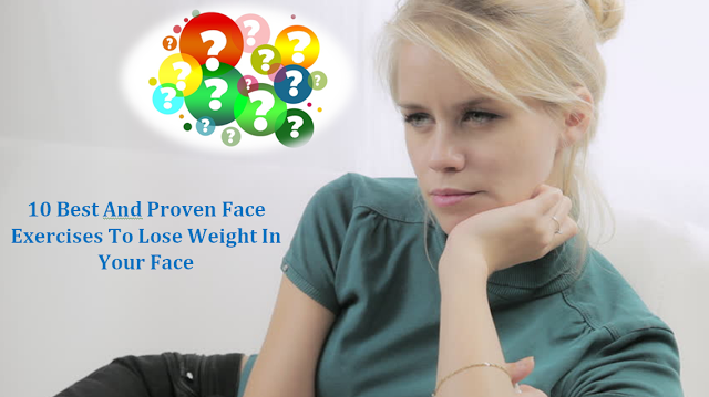 10 Best And Proven Face Exercises To Lose Weight In Your Face