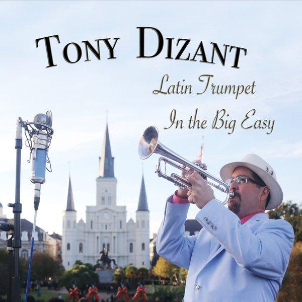 ♫ Latin Trumpet in the Big Easy - Tony Dizant. Listen @cdbaby