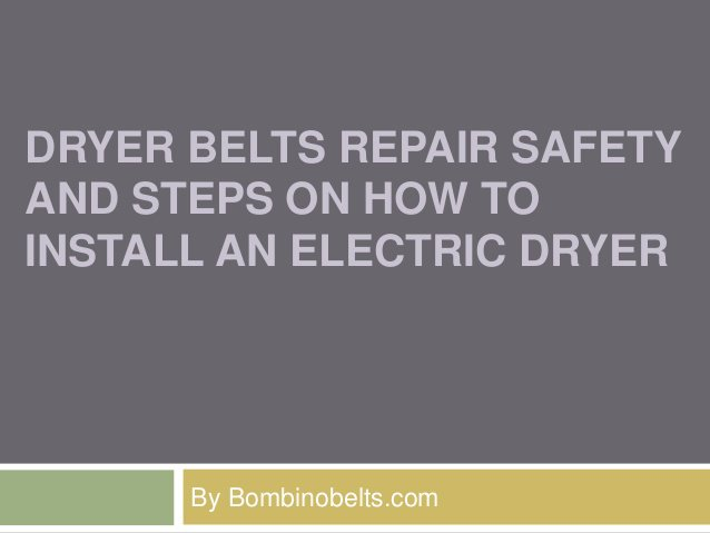 Dryer Belts Repair Safety and Steps on How to Install an Electric Dryer