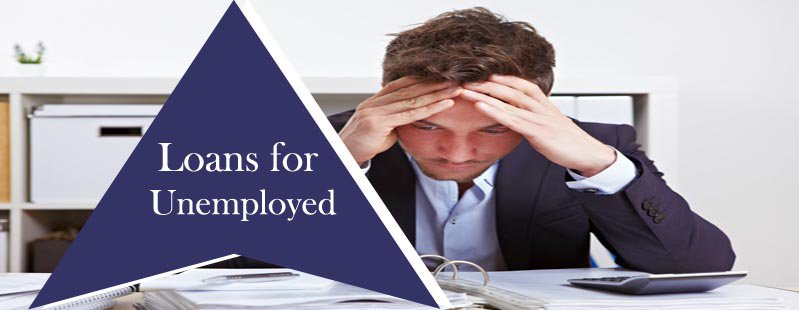 Loans for the Unemployed People Assist to Resolve the Financial Woes