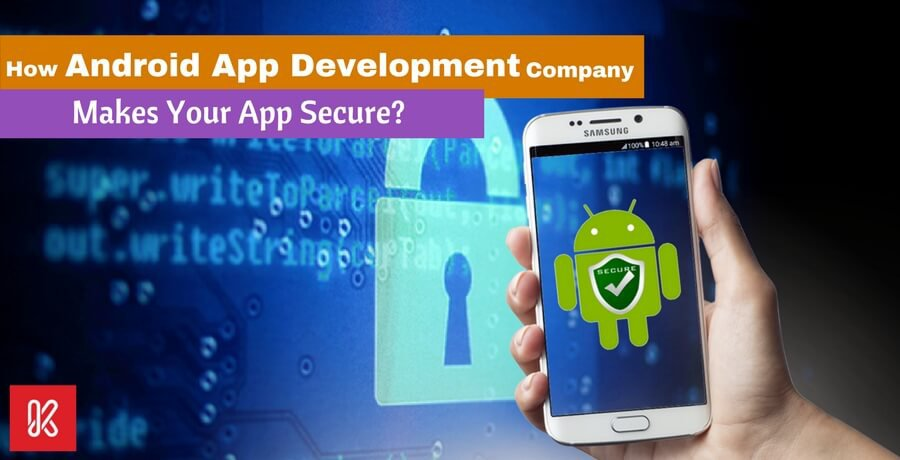 How Android App Development Company Makes Your App Secure?