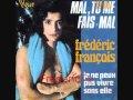 FREDERIC FRANCOIS ♥♥MAL TU ME FAIS MAL TU ET MON P...