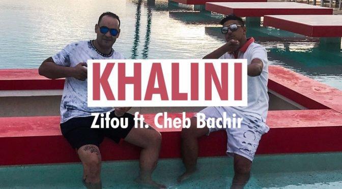 ZIFOU & CHEB BACHIR s'associent sur «KHALINI» pour ambiancer votre été! | Muzikomag