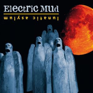 Lunatic Asylum | Electric Mud