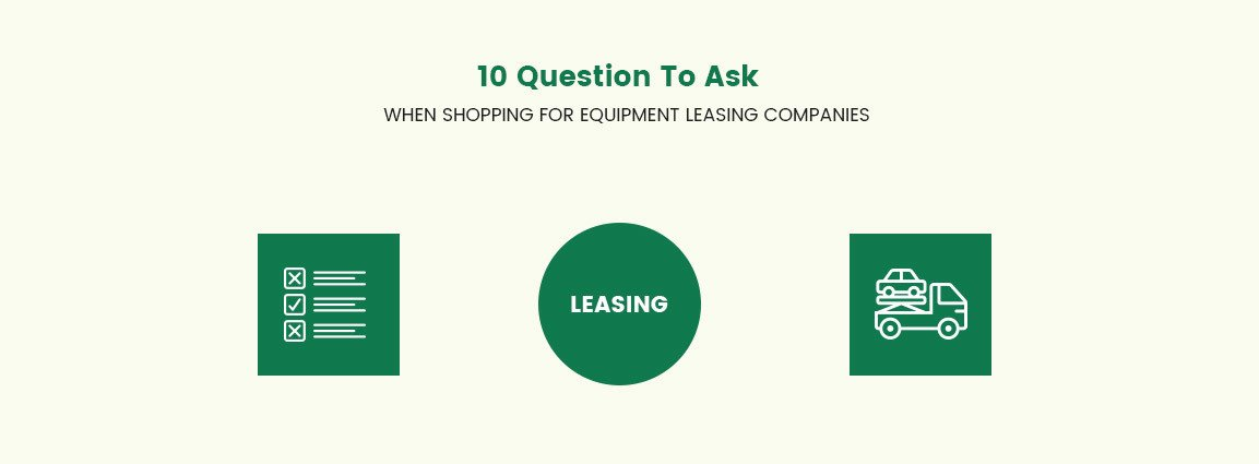 10 Questions to Ask When Shopping For Equipment Leasing Companies
