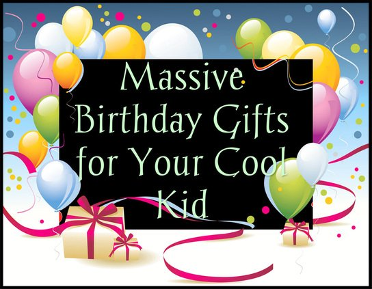 Birthday Gift Ideas For Your Cool Kids