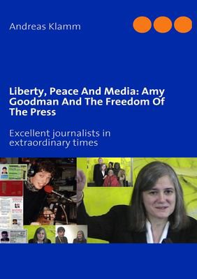 Liberty, Peace And Media: Amy Goodman And The Freedom Of The Press Book by Andreas Klamm
