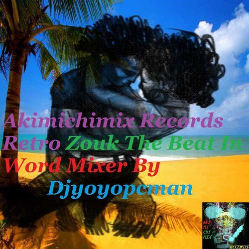 Akimichimix Records Retro Zouk The Beat In Word Mixer By Djyoyopcman - SoundCloud