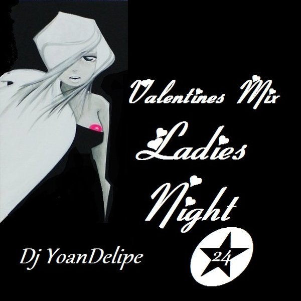 """VALENTINES MIX"" (Ladies Night 24) Compiled and mixed by @YoanDelipe"