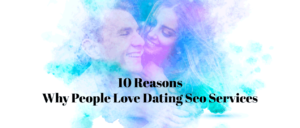 Dating SEO & Link Building Services, SEO for Dating Websites
