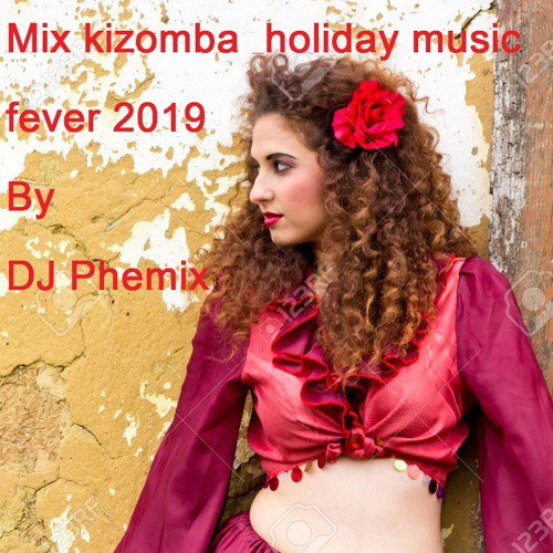 Mix Kizomba & Holiday Music Fever 2019 - By DJ Phemix