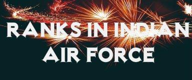 Ranks in Indian Air Force – जानिए! Indian Air Force में कितने Ranks ?