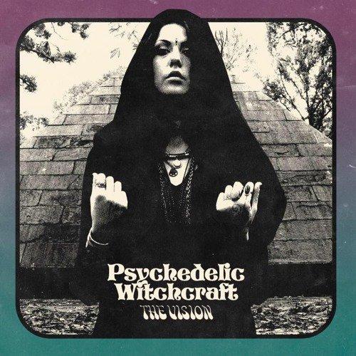 PSYCHEDELIC WITCHCRAFT:The Vision-nouvel album (29/4/16) en écoute intégrale