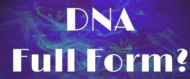 DNA full form – What is the Full form of DNA? डी. एन. ए