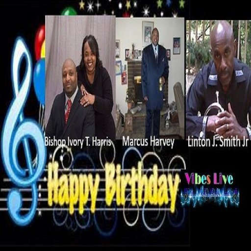 HAPPY BIRTHDAY TO YOU - @Linton J. Smith Jr @Marcus Harvey @Bishop Ivory T. Harris