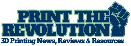 Print the Revolution - 3D Printer Reviews, News & Resources