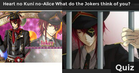 Heart no Kuni no-Alice What do the Jokers think of you?