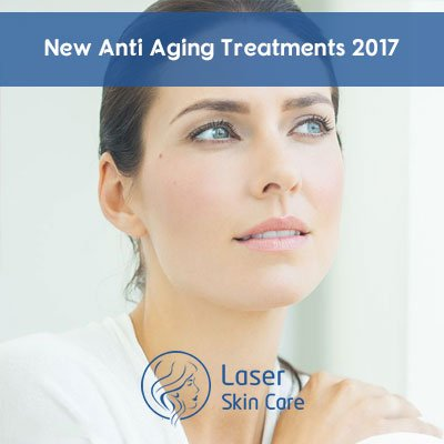 New Anti Aging Treatments 2017 - Laser Skin Care