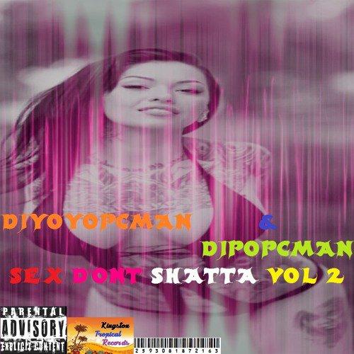Djyoyopcman & Djpopcman - Sex D'ont Shatta Volume 2 - SoundCloud