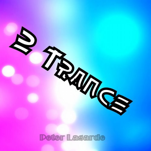Peter Lagarde — 2 Trance [Peter Lagarde Mix Music] :: Beatport