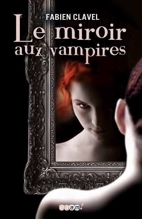 Le miroir aux vampires, tome 1 de Fabien Clavel