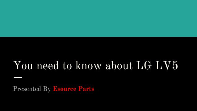 You need to know about LG LV5