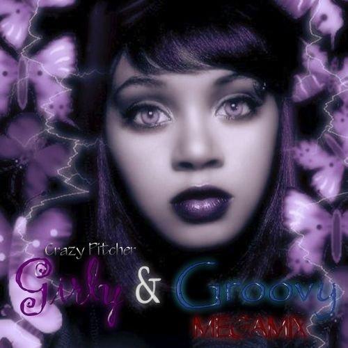 Girly & Groovy Megamix