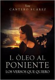 1493142364 - I. Oleo Al Poniente: Los Versos Que Quiero Tony Cantero Suarez Author - Suarez, Tony Cantero